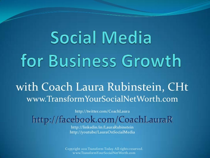 Social Media for Business Growth<br />with Coach Laura Rubinstein, CHt<br />www.TransformYourSocialNetWorth.com<br />http:...