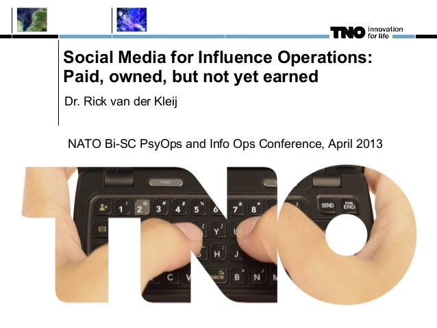 Social Media for Influence Operations:Paid, owned, but not yet earnedDr. Rick van der KleijNATO Bi-SC PsyOps and Info Ops ...