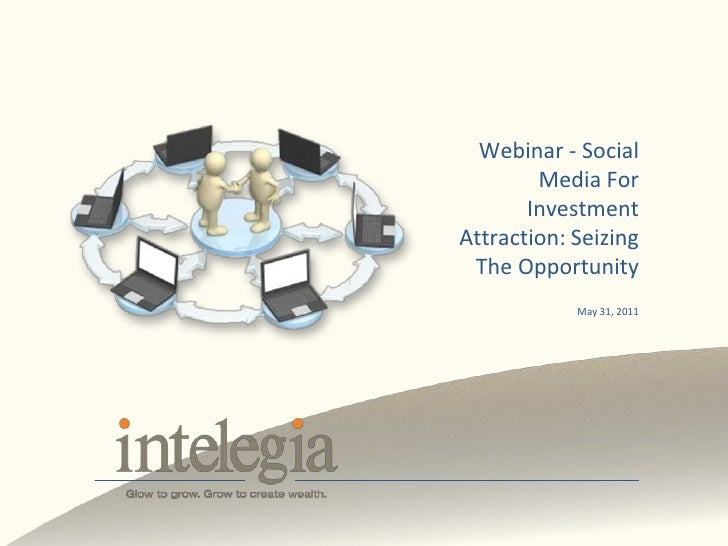Webinar - Social Media For Investment Attraction: Seizing The Opportunity<br />May 31, 2011 <br />