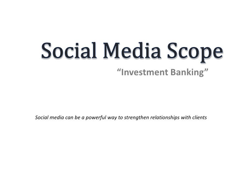 """""""Investment Banking""""Social media can be a powerful way to strengthen relationships with clients"""