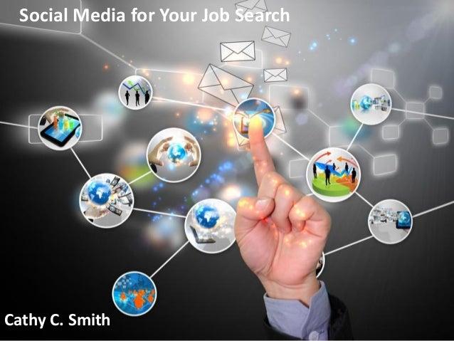Social Media for Your Job Search        Social Media for Job Search                 By Cathy C. SmithCathy C. Smith