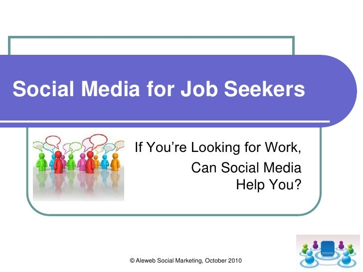 © Aleweb Social Marketing, October 2010<br />Social Media for Job Seekers<br />If You're Looking for Work,<br />Can Social...