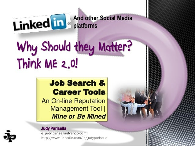 And other Social Media                       platformsWhy Should they Matter?Think ME 2.0!        Job Search &         Car...