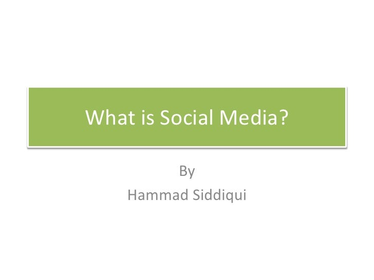 What is Social Media?<br />By<br />HammadSiddiqui<br />
