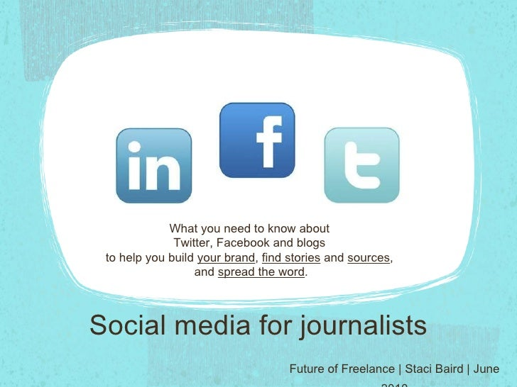 Social media for journalists <ul><li>Future of Freelance | Staci Baird | June 2010 </li></ul>What you need to know about  ...