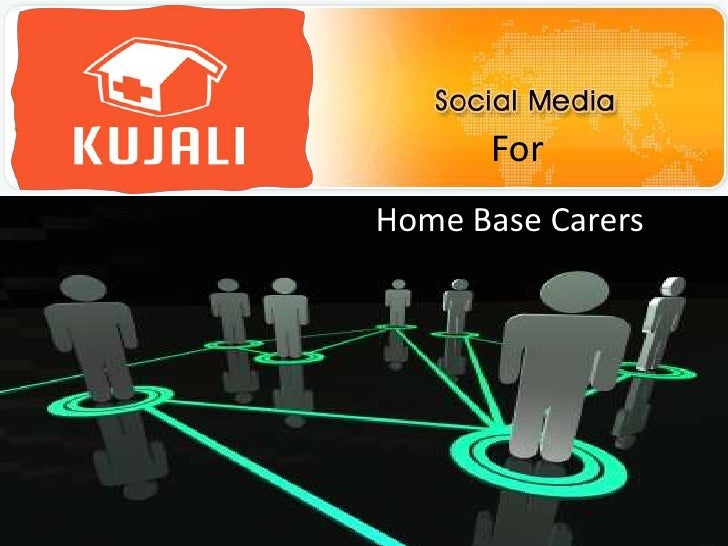 Social Media for Social Change<br />For<br />  Home Base Carers                       <br />