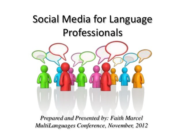 Social Media for Language       Professionals Prepared and Presented by: Faith MarcelMultiLanguages Conference, November, ...