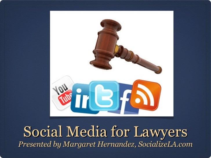 Social Media for LawyersPresented by Margaret Hernandez, SocializeLA.com