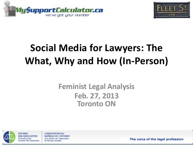 Social Media for Lawyers: TheWhat, Why and How (In-Person)       Feminist Legal Analysis           Feb. 27, 2013          ...