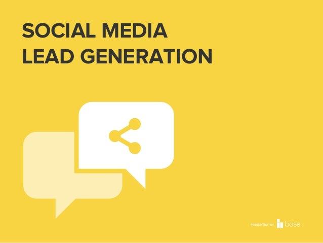 SOCIAL MEDIA LEAD GENERATION  PRESENTED BY