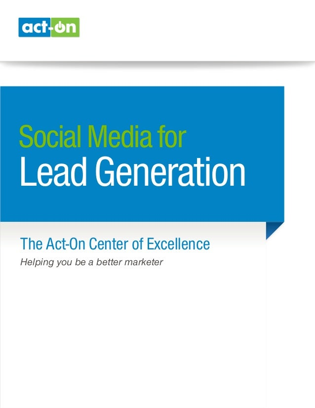 SocialMediafor LeadGeneration The Act-On Center of Excellence Helping you be a better marketer