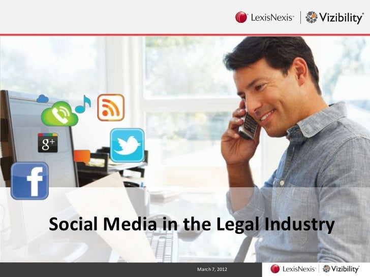 Social Media in the Legal Industry                 March 7, 2012