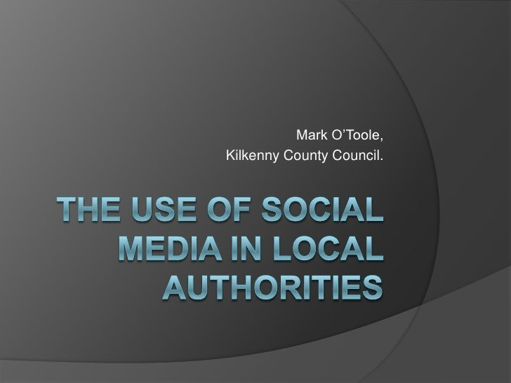 The use of Social Media in Local Authorities<br />Mark O'Toole,<br />Kilkenny County Council.<br />