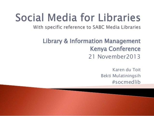Library & Information Management Kenya Conference 21 November2013 Karen du Toit Bekti Mulatiningsih  #socmedlib