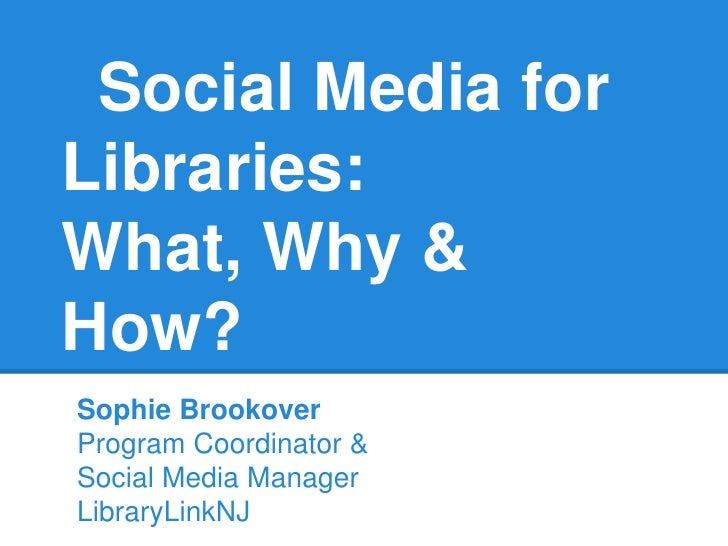 Social Media forLibraries:What, Why &How?Sophie BrookoverProgram Coordinator &Social Media ManagerLibraryLinkNJ