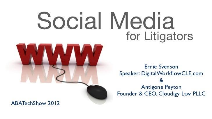 Social Media                for Litigators                              Ernie Svenson                    Speaker: DigitalW...