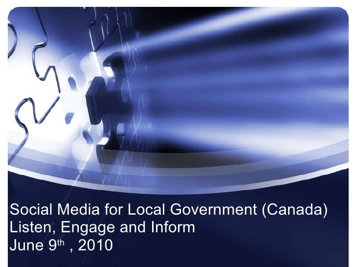 Social Media for Local Government (Canada) Listen, Engage and Inform  June 9 th  , 2010