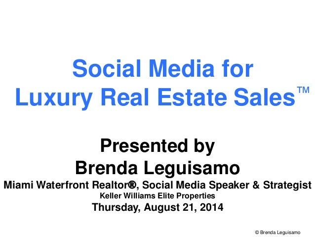 Social Media for  Luxury Real Estate Sales™  Presented by  Brenda Leguisamo  Miami Waterfront Realtor®, Social Media Speak...