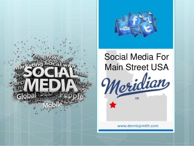 www.dennisjsmith.comSocial Media ForMain Street USA