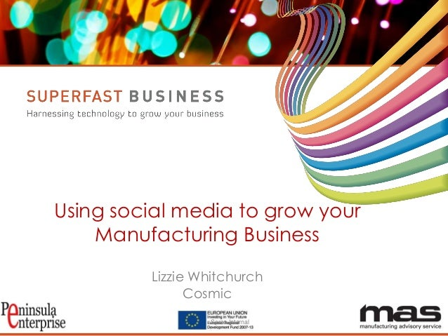 Serco Internal Using social media to grow your Manufacturing Business Lizzie Whitchurch Cosmic