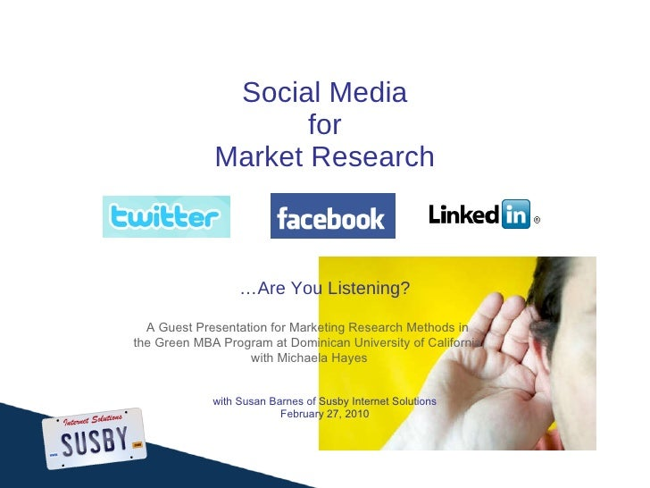 Social Media for Market Research …Are You Listening? with Susan Barnes of Susby Internet Solutions February 27, 2010 A Gue...