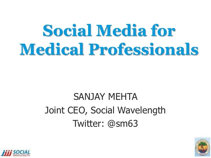 Social Media forMedical Professionals         SANJAY MEHTA  Joint CEO, Social Wavelength         Twitter: @sm63