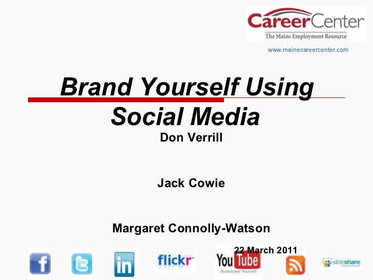 Brand Yourself Using Social Media   www.mainecareercenter.com Don Verrill Jack Cowie Margaret Connolly-Watson 22 March 2011