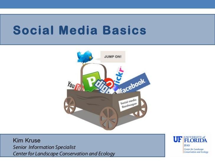 Social Media BasicsKim KruseSenior Information SpecialistCenter for Landscape Conservation and Ecology