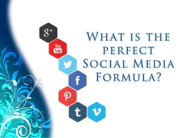 The perfect formula for your social media program, will be different than the next person who reads this presentation, but...