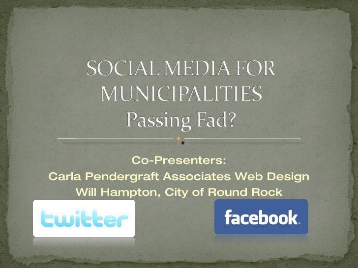 Co-Presenters: Carla Pendergraft Associates Web Design Will Hampton, City of Round Rock