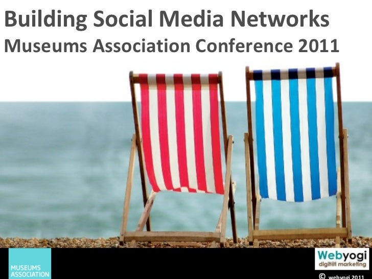 Building Social Media Networks Museums Association Conference 2011