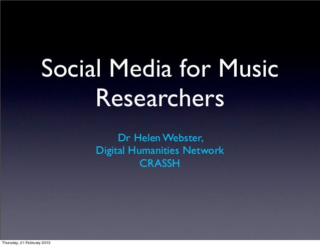 Social Media for Music                         Researchers                                  Dr Helen Webster,             ...