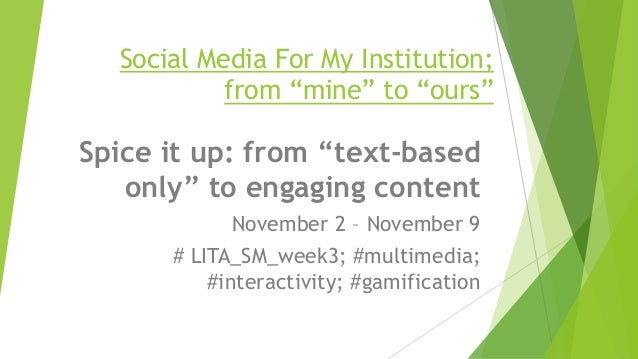 """Social Media For My Institution; from """"mine"""" to """"ours"""" Spice it up: from """"text-based only"""" to engaging content November 2 ..."""