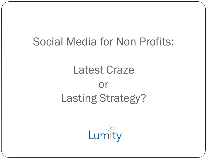 Social Media for Non Profits:       Latest Craze             or     Lasting Strategy?