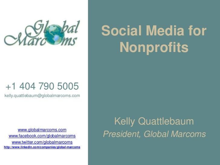 Social Media for                                                     Nonprofits+1 404 790 5005kelly.quattlebaum@globalmarc...