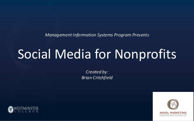 Management Information Systems Program Presents  Social Media for Nonprofits Created by: Brian Critchfield