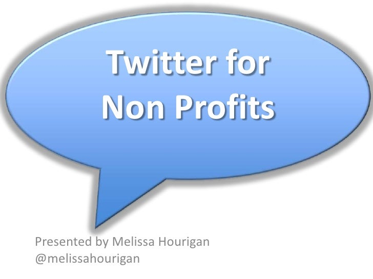 Twitter for <br />Non Profits<br />Presented by Melissa Hourigan<br />@melissahourigan<br />