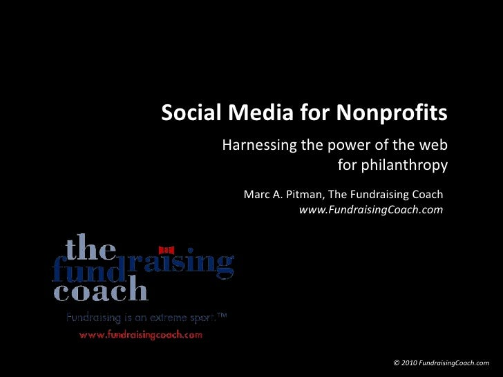 Social Media for Nonprofits<br />Harnessing the power of the web for philanthropy<br />Marc A. Pitman, The Fundraising Coa...
