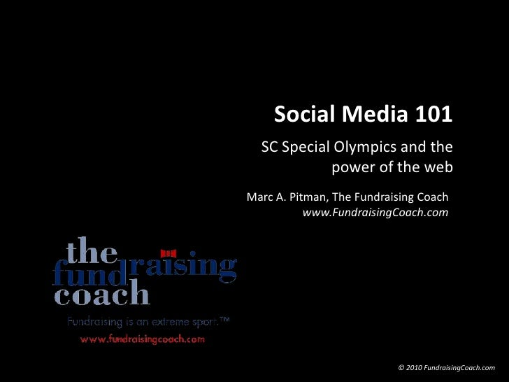 Social Media 101<br />SC Special Olympics and the power of the web<br />Marc A. Pitman, The Fundraising Coach www.Fundrais...