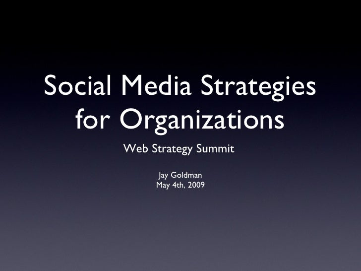 Social Media Strategies for Organizations <ul><li>Web Strategy Summit  </li></ul><ul><li>Jay Goldman </li></ul><ul><li>May...