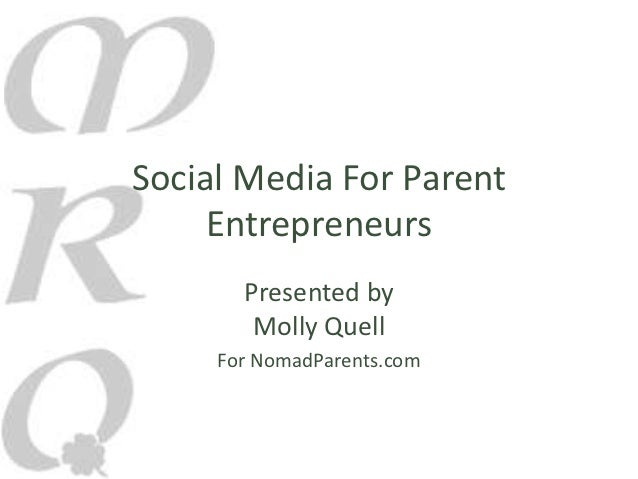 Social Media For Parent     Entrepreneurs       Presented by        Molly Quell     For NomadParents.com