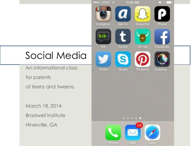 Social Media An informational class for parents of teens and tweens. March 18, 2014 Bradwell Institute Hinesville, GA
