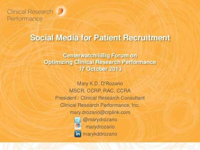 Social Media for Patient Recruitment Centerwatch/iiBig Forum on Optimizing Clinical Research Performance 17 October 2013 M...
