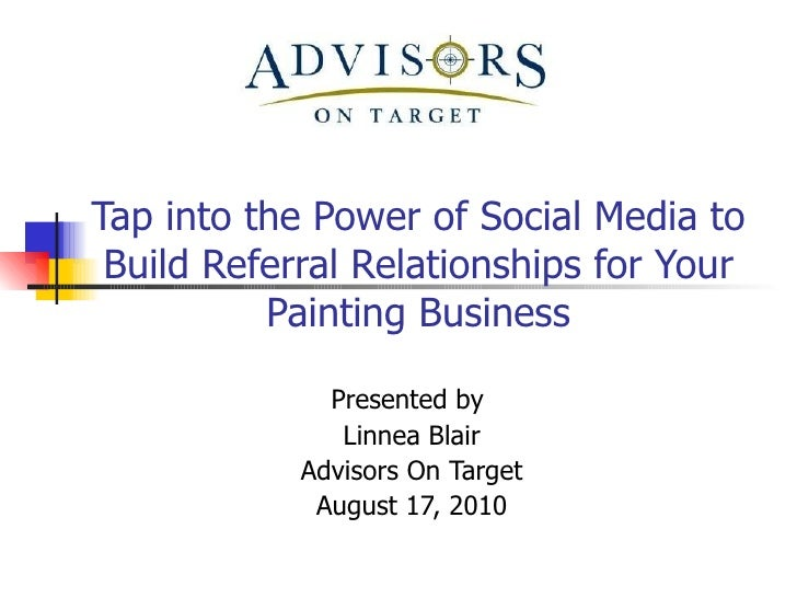 Tap into the Power of Social Media to Build Referral Relationships for Your Painting Business Presented by  Linnea Blair A...