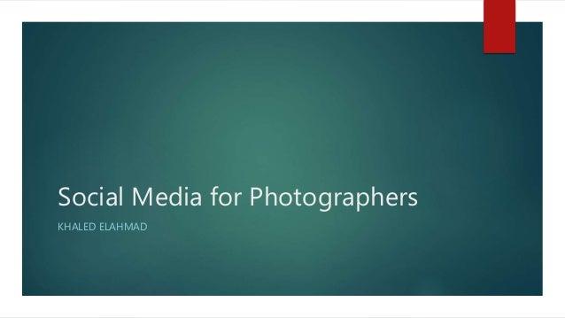 Social Media for Photographers KHALED ELAHMAD