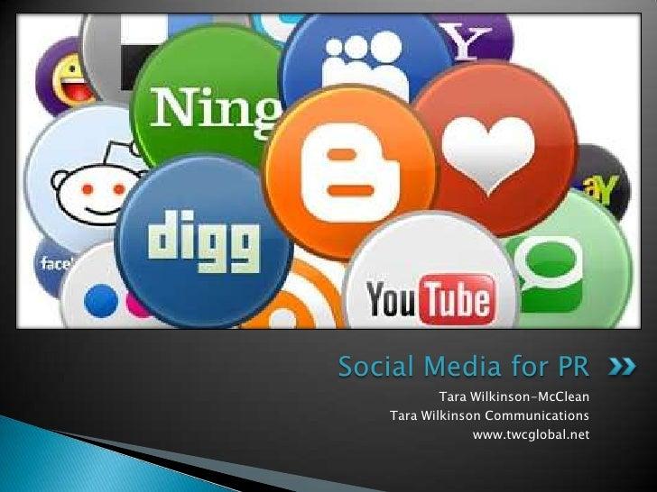 Social Media for PR           Tara Wilkinson-McClean   Tara Wilkinson Communications                www.twcglobal.net