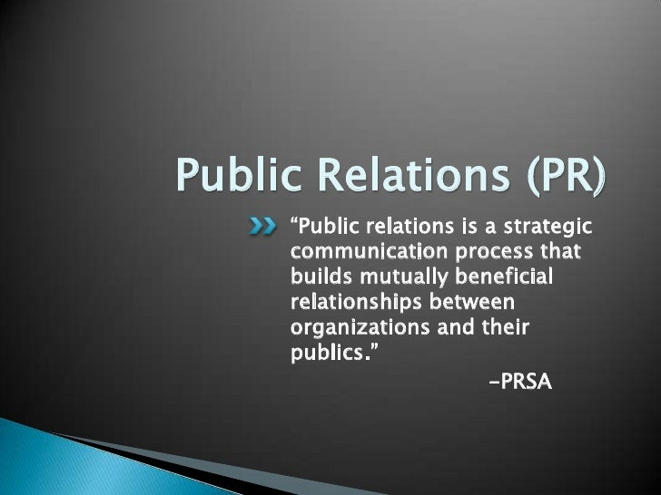 """Public Relations (PR)     """"Public relations is a strategic     communication process that     builds mutually beneficial  ..."""