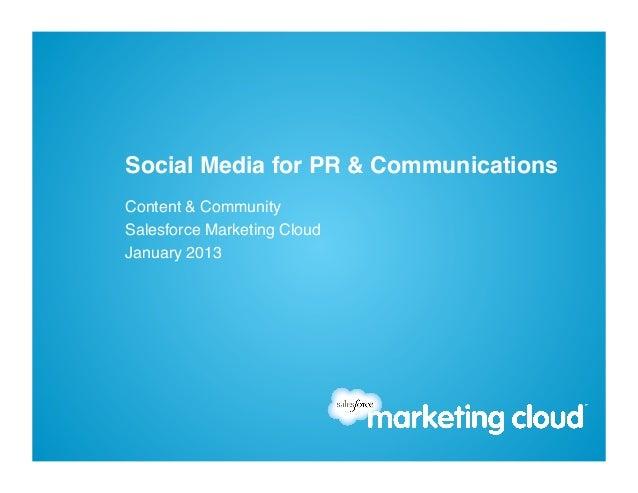 Social Media for PR & Communications!Content & Community !Salesforce Marketing Cloud!January 2013!