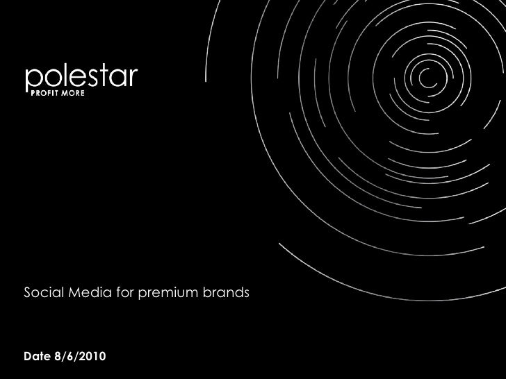 Social Media for premium brands<br />Date 8/6/2010<br />