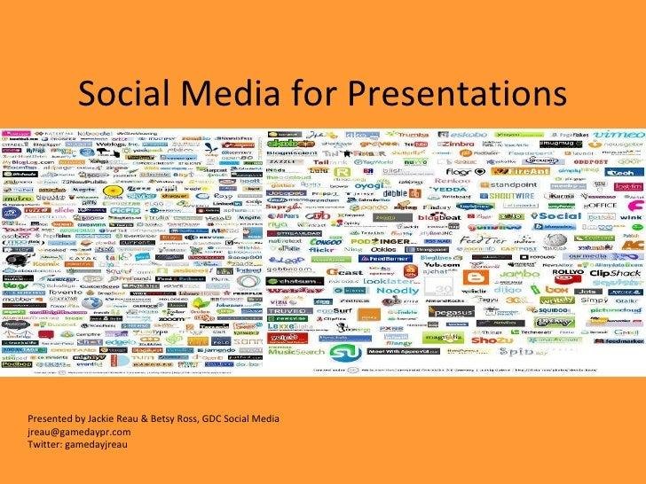 Social Media for Presentations Presented by Jackie Reau & Betsy Ross, GDC Social Media [email_address] Twitter: gamedayjreau